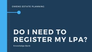 Do I need to register my LPA?