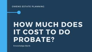 How much does it cost to do Probate?