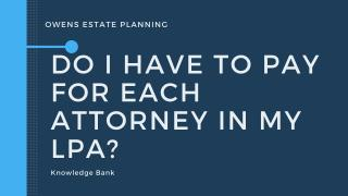 Do I have to pay for each attorney in my LPA?
