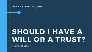 Should I have a will or a trust?
