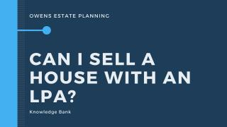 Can you sell a house for someone else by using a Lasting Power of Attorney?