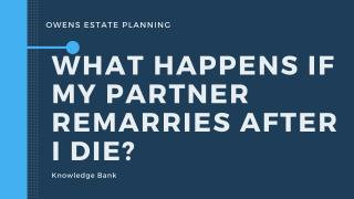 What happens if my partner remarries after I die?