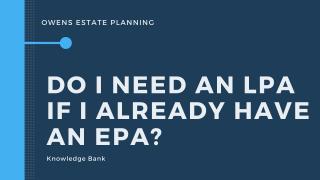 Do I need an LPA if I have an EPA?