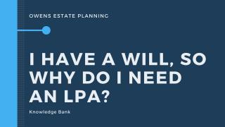 I have a Will, so why do I need an LPA?