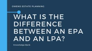 What is the difference between EPAs & LPAs?